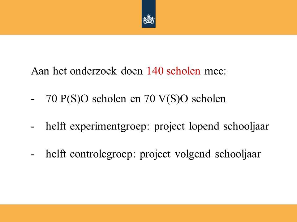 Aan het onderzoek doen 140 scholen mee: -70 P(S)O scholen en 70 V(S)O scholen -helft experimentgroep: project lopend schooljaar -helft controlegroep: project volgend schooljaar