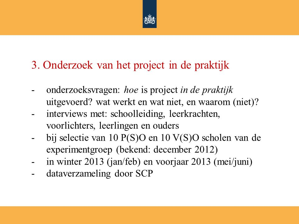 3. Onderzoek van het project in de praktijk -onderzoeksvragen: hoe is project in de praktijk uitgevoerd? wat werkt en wat niet, en waarom (niet)? -int