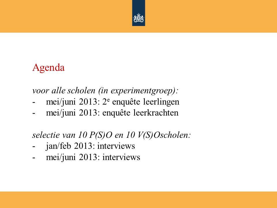 Agenda voor alle scholen (in experimentgroep): - mei/juni 2013: 2 e enquête leerlingen - mei/juni 2013: enquête leerkrachten selectie van 10 P(S)O en 10 V(S)Oscholen: -jan/feb 2013: interviews -mei/juni 2013: interviews