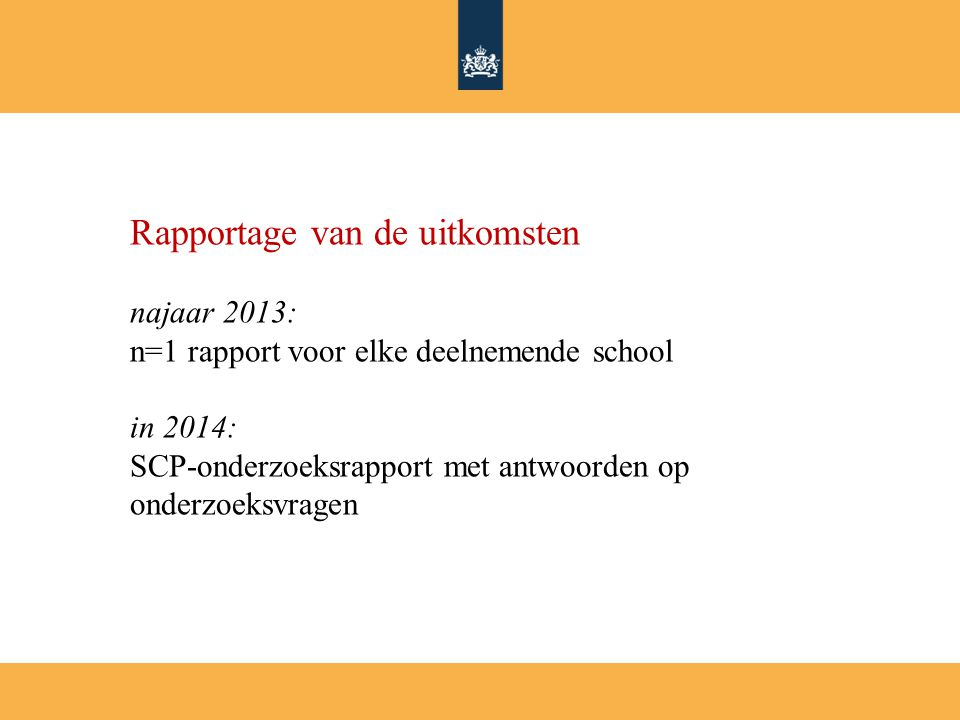 Rapportage van de uitkomsten najaar 2013: n=1 rapport voor elke deelnemende school in 2014: SCP-onderzoeksrapport met antwoorden op onderzoeksvragen