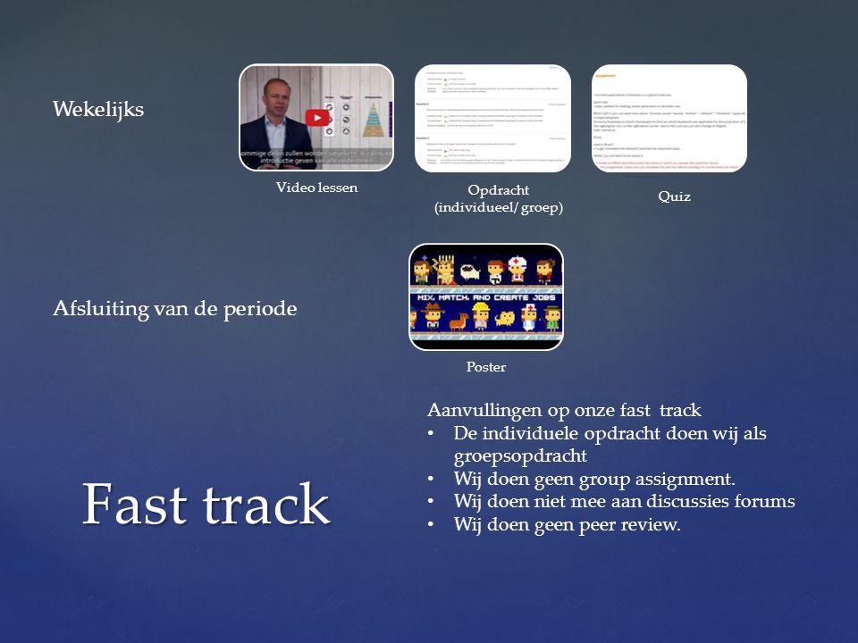 Video lessen Quiz Opdracht (individueel/ groep) Poster Fast track Aanvullingen op onze fast track De individuele opdracht doen wij als groepsopdracht