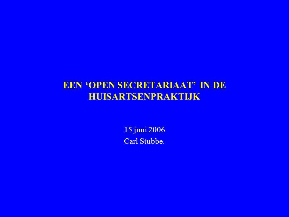 EEN 'OPEN SECRETARIAAT' IN DE HUISARTSENPRAKTIJK 15 juni 2006 Carl Stubbe.