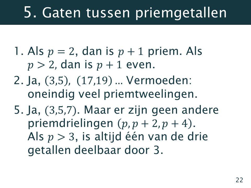 5. Gaten tussen priemgetallen 22
