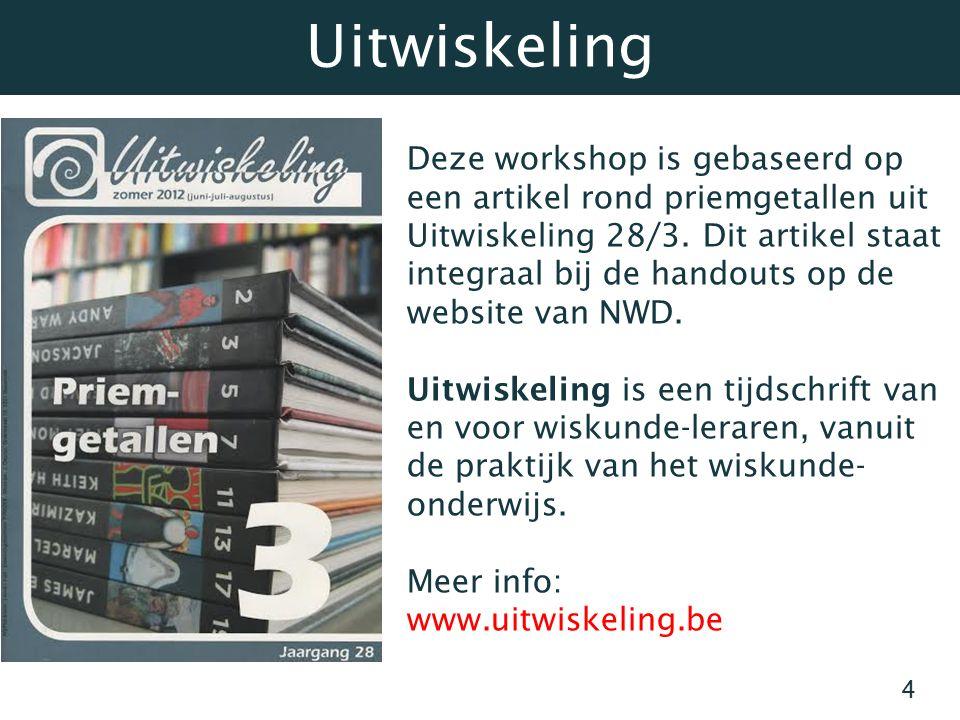 4 Deze workshop is gebaseerd op een artikel rond priemgetallen uit Uitwiskeling 28/3. Dit artikel staat integraal bij de handouts op de website van NW