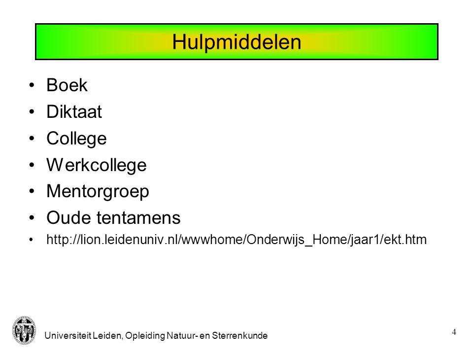 Universiteit Leiden, Opleiding Natuur- en Sterrenkunde 4 Hulpmiddelen Boek Diktaat College Werkcollege Mentorgroep Oude tentamens http://lion.leidenuniv.nl/wwwhome/Onderwijs_Home/jaar1/ekt.htm