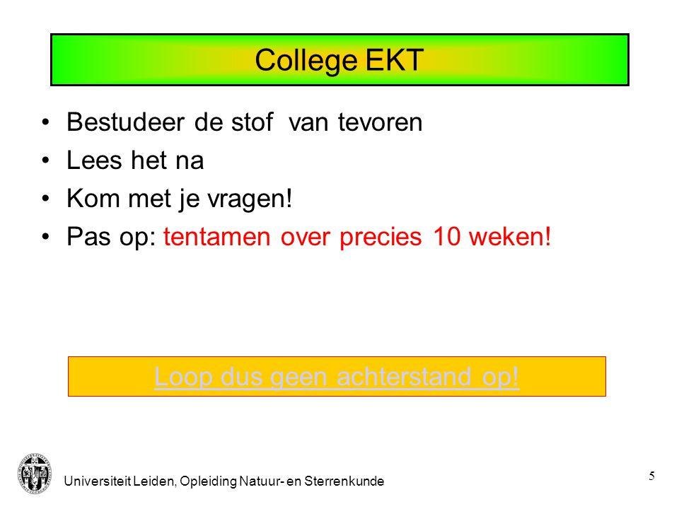 Universiteit Leiden, Opleiding Natuur- en Sterrenkunde 5 College EKT Bestudeer de stof van tevoren Lees het na Kom met je vragen.