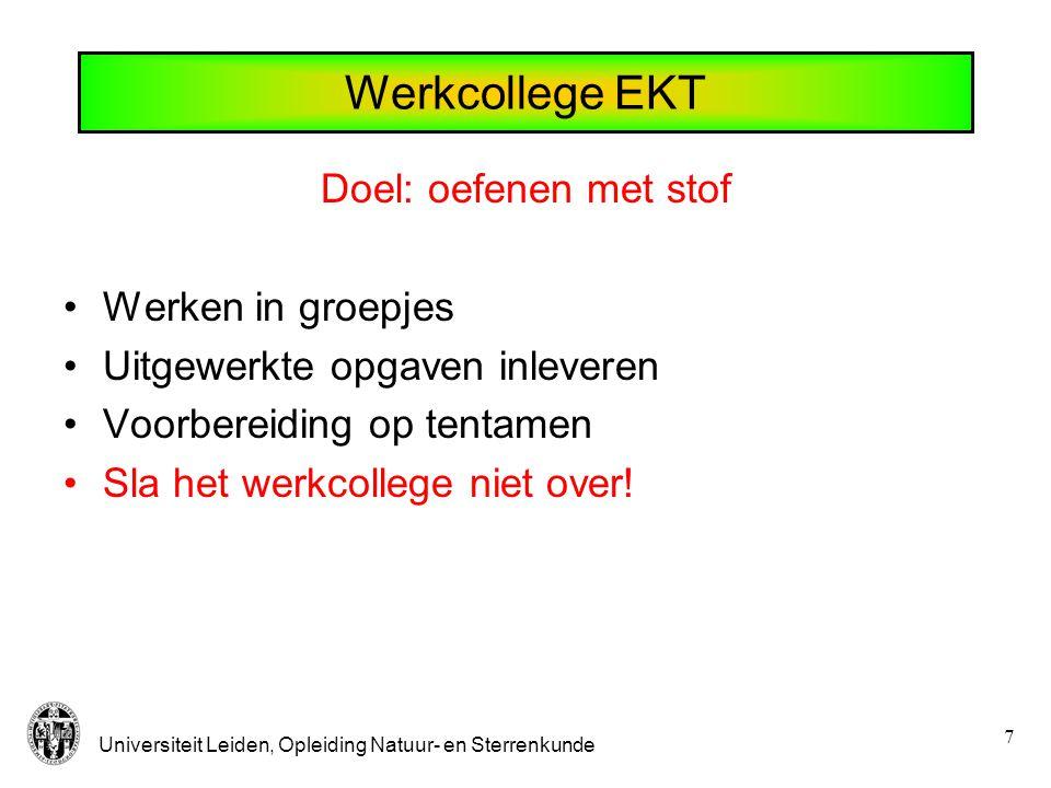 7 Werkcollege EKT Doel: oefenen met stof Werken in groepjes Uitgewerkte opgaven inleveren Voorbereiding op tentamen Sla het werkcollege niet over!