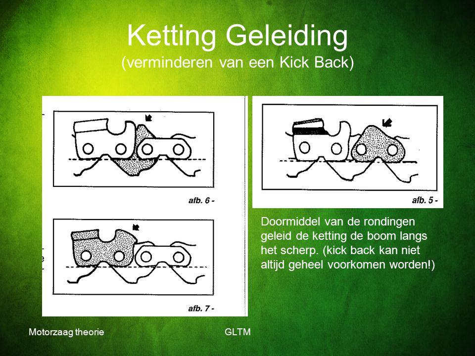 Motorzaag theorieGLTM Ketting Geleiding (verminderen van een Kick Back) Doormiddel van de rondingen geleid de ketting de boom langs het scherp. (kick