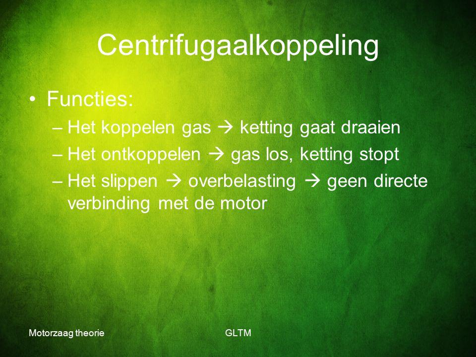 Motorzaag theorieGLTM Centrifugaalkoppeling Functies: –Het koppelen gas  ketting gaat draaien –Het ontkoppelen  gas los, ketting stopt –Het slippen