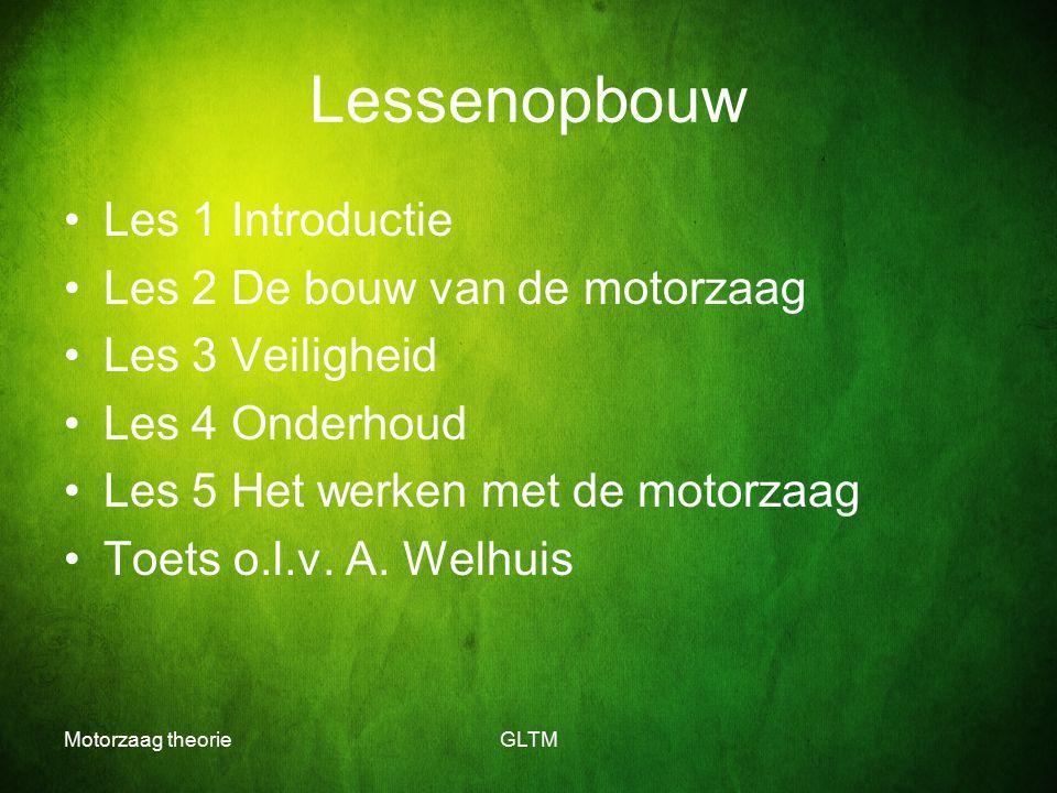 Motorzaag theorieGLTM Lessenopbouw Les 1 Introductie Les 2 De bouw van de motorzaag Les 3 Veiligheid Les 4 Onderhoud Les 5 Het werken met de motorzaag