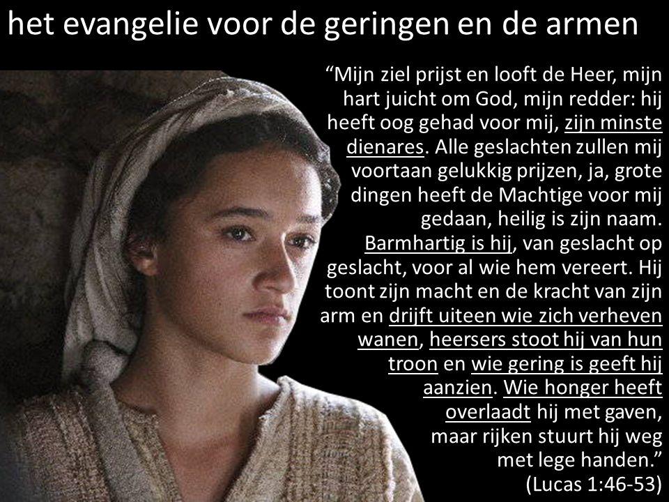 """het evangelie voor de geringen en de armen """"Mijn ziel prijst en looft de Heer, mijn hart juicht om God, mijn redder: hij heeft oog gehad voor mij, zij"""