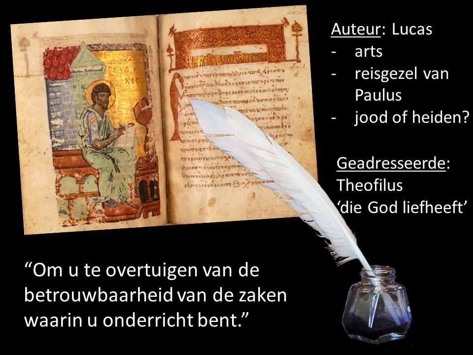 """Auteur: Lucas -arts -reisgezel van Paulus -jood of heiden? Geadresseerde: Theofilus 'die God liefheeft' """"Om u te overtuigen van de betrouwbaarheid van"""