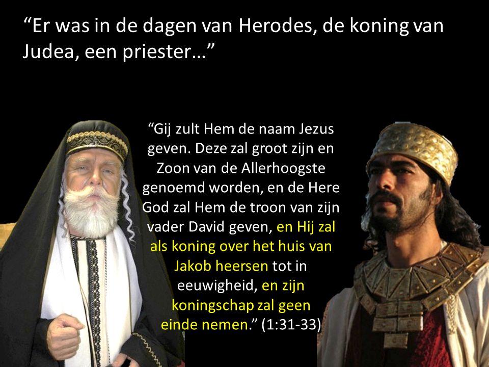 """""""Er was in de dagen van Herodes, de koning van Judea, een priester…"""" """"Gij zult Hem de naam Jezus geven. Deze zal groot zijn en Zoon van de Allerhoogst"""