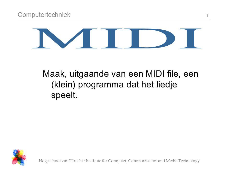 Computertechniek Hogeschool van Utrecht / Institute for Computer, Communication and Media Technology 1 Maak, uitgaande van een MIDI file, een (klein)