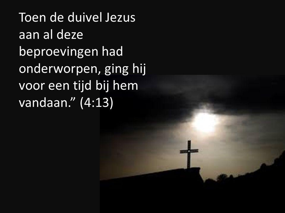 Toen de duivel Jezus aan al deze beproevingen had onderworpen, ging hij voor een tijd bij hem vandaan. (4:13)