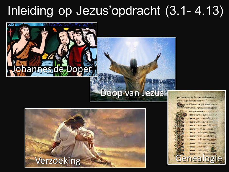 Doop van Jezus Inleiding op Jezus'opdracht (3.1- 4.13) Genealogie Verzoeking Johannes de Doper
