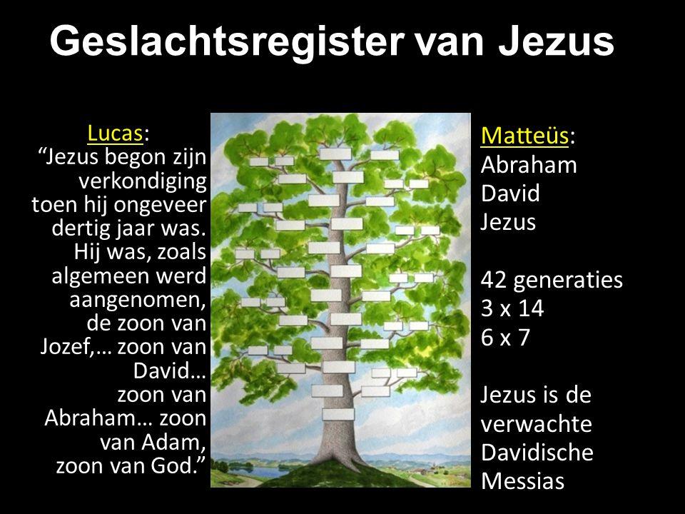 Geslachtsregister van Jezus Matteüs: Abraham David Jezus 42 generaties 3 x 14 6 x 7 Jezus is de verwachte Davidische Messias Lucas: Jezus begon zijn verkondiging toen hij ongeveer dertig jaar was.