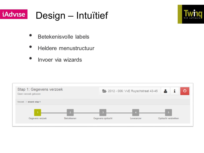 Design – Intuïtief Betekenisvolle labels Heldere menustructuur Invoer via wizards