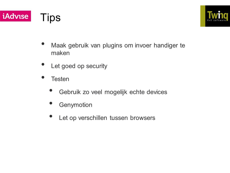 Maak gebruik van plugins om invoer handiger te maken Let goed op security Testen Gebruik zo veel mogelijk echte devices Genymotion Let op verschillen