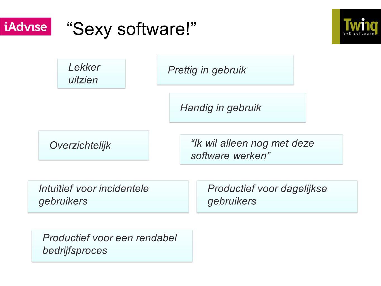 """""""Sexy software!"""" Productief voor dagelijkse gebruikers Lekker uitzien Intuïtief voor incidentele gebruikers Overzichtelijk Prettig in gebruik """"Ik wil"""