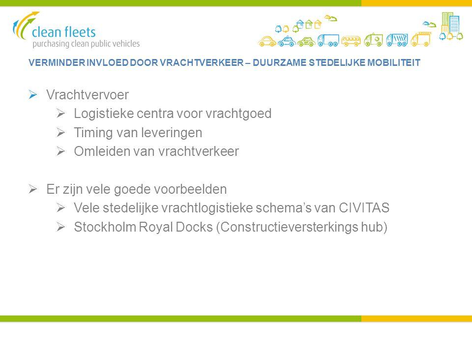 VERMINDER INVLOED DOOR VRACHTVERKEER – DUURZAME STEDELIJKE MOBILITEIT  Vrachtvervoer  Logistieke centra voor vrachtgoed  Timing van leveringen  Om