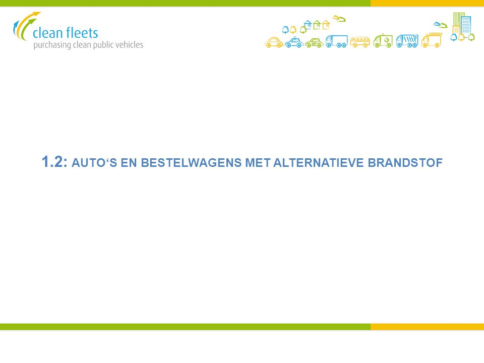 1.2: AUTO'S EN BESTELWAGENS MET ALTERNATIEVE BRANDSTOF