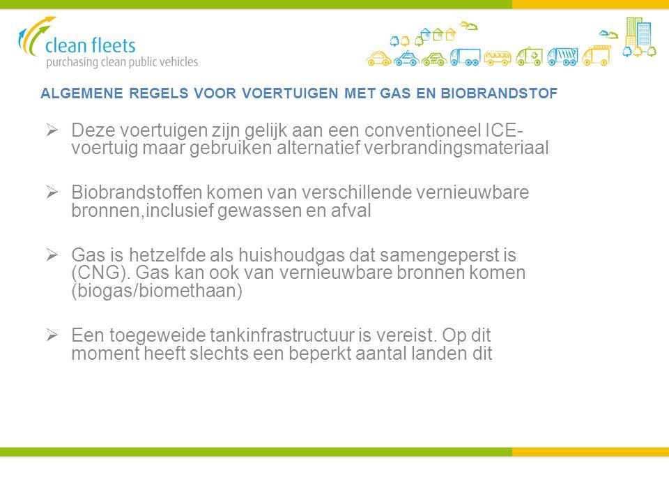 ALGEMENE REGELS VOOR VOERTUIGEN MET GAS EN BIOBRANDSTOF  Deze voertuigen zijn gelijk aan een conventioneel ICE- voertuig maar gebruiken alternatief v