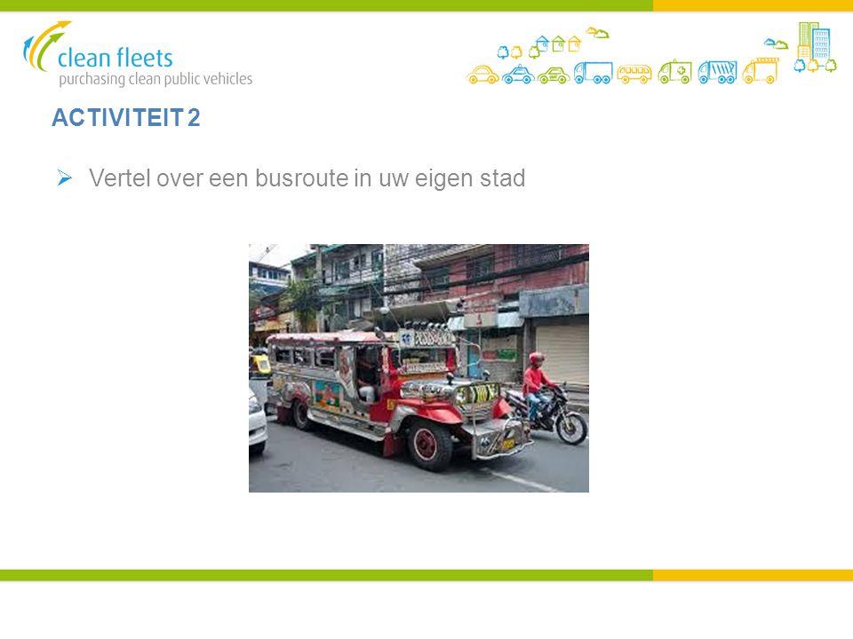 ACTIVITEIT 2  Vertel over een busroute in uw eigen stad