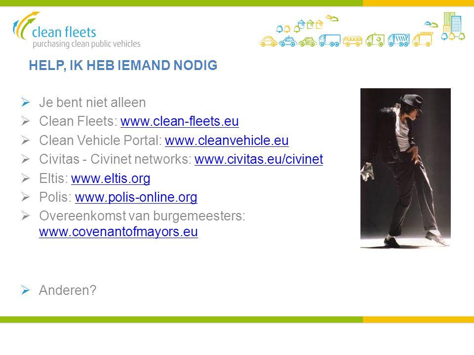 HELP, IK HEB IEMAND NODIG  Je bent niet alleen  Clean Fleets: www.clean-fleets.euwww.clean-fleets.eu  Clean Vehicle Portal: www.cleanvehicle.euwww.