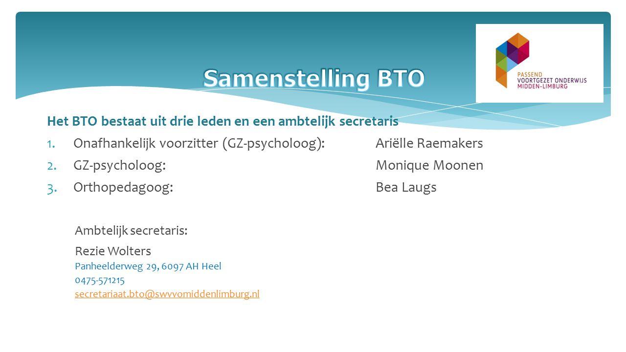 Het BTO bestaat uit drie leden en een ambtelijk secretaris 1.Onafhankelijk voorzitter (GZ-psycholoog):Ariëlle Raemakers 2.GZ-psycholoog:Monique Moonen 3.Orthopedagoog:Bea Laugs Ambtelijk secretaris: Rezie Wolters Panheelderweg 29, 6097 AH Heel 0475-571215 secretariaat.bto@swvvomiddenlimburg.nl