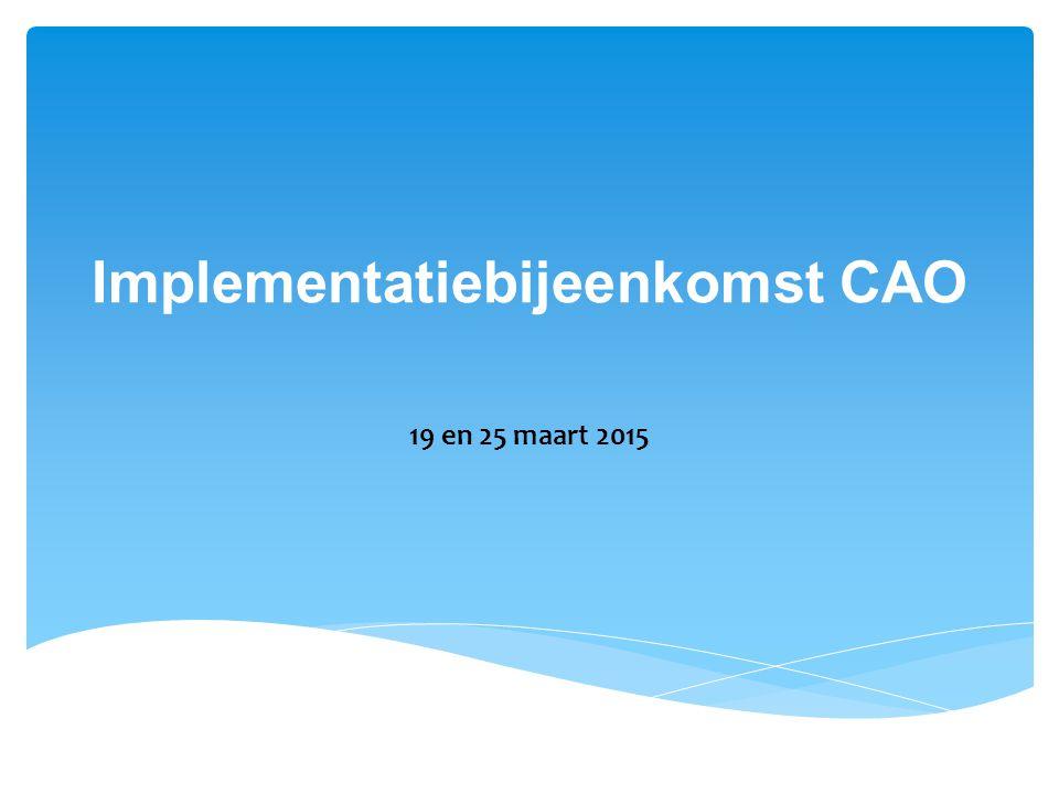 Implementatiebijeenkomst CAO 19 en 25 maart 2015