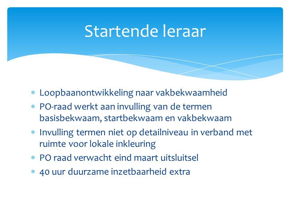  Loopbaanontwikkeling naar vakbekwaamheid  PO-raad werkt aan invulling van de termen basisbekwaam, startbekwaam en vakbekwaam  Invulling termen nie