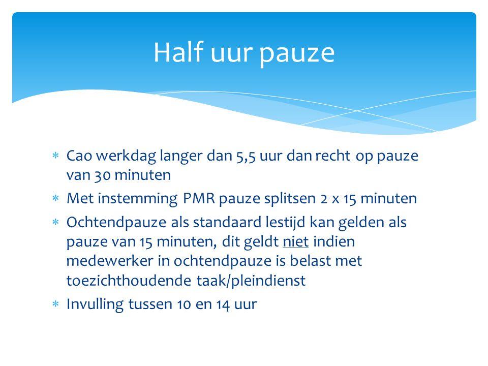  Cao werkdag langer dan 5,5 uur dan recht op pauze van 30 minuten  Met instemming PMR pauze splitsen 2 x 15 minuten  Ochtendpauze als standaard les