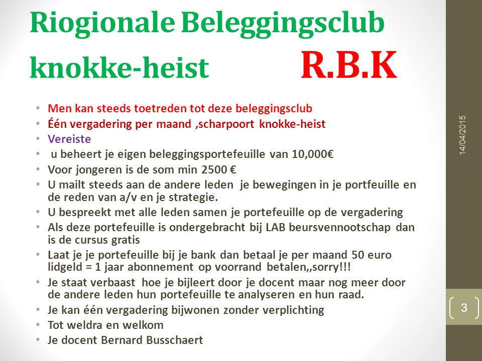 Riogionale Beleggingsclub knokke-heist R.B.K Men kan steeds toetreden tot deze beleggingsclub Één vergadering per maand,scharpoort knokke-heist Vereis