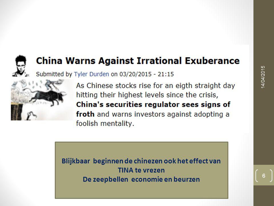 14/04/2015 6 Blijkbaar beginnen de chinezen ook het effect van TINA te vrezen De zeepbellen economie en beurzen