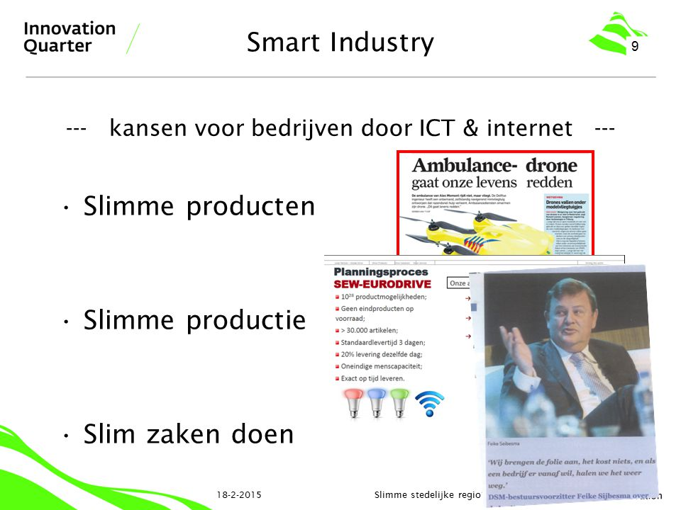 Informatie = waarde 18-2-2015Slimme stedelijke regio's 10 Smart- ware Client Production Chain Data on use and status Other valuable data sets €; redesign, service, exclusivity €; add extra's Information generator HTSMICT Creatieve Industrie