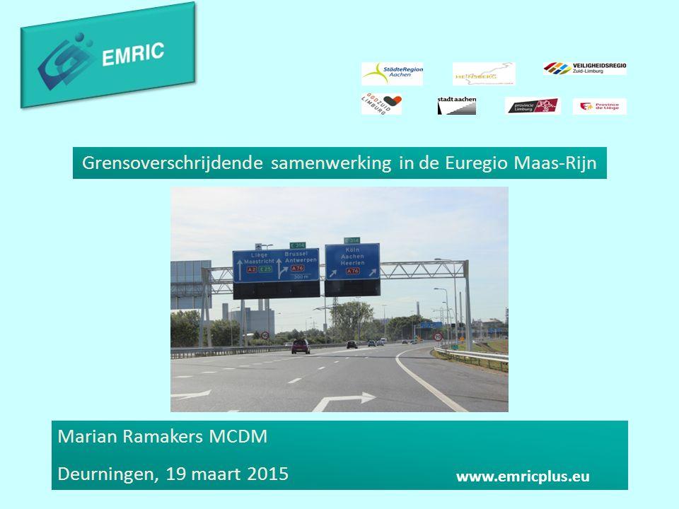 Grensoverschrijdende samenwerking in de Euregio Maas-Rijn Marian Ramakers MCDM Deurningen, 19 maart 2015 www.emricplus.eu