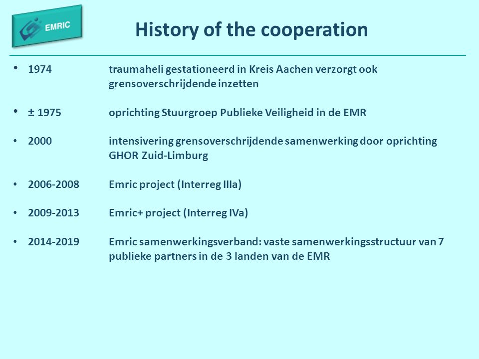 History of the cooperation 1974traumaheli gestationeerd in Kreis Aachen verzorgt ook grensoverschrijdende inzetten ± 1975 oprichting Stuurgroep Publie