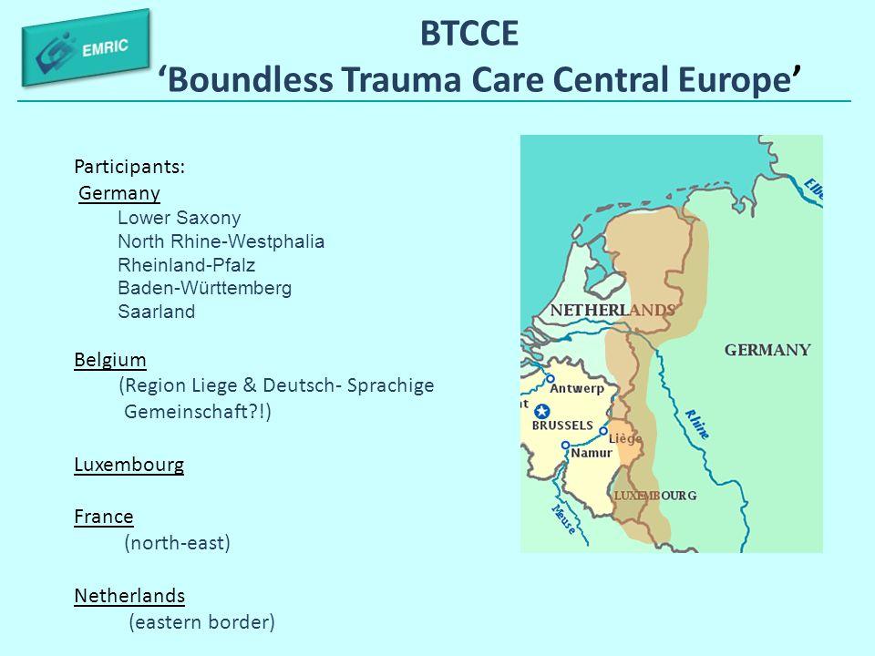 BTCCE 'Boundless Trauma Care Central Europe' Participants: Germany Lower Saxony North Rhine-Westphalia Rheinland-Pfalz Baden-Württemberg Saarland Belg