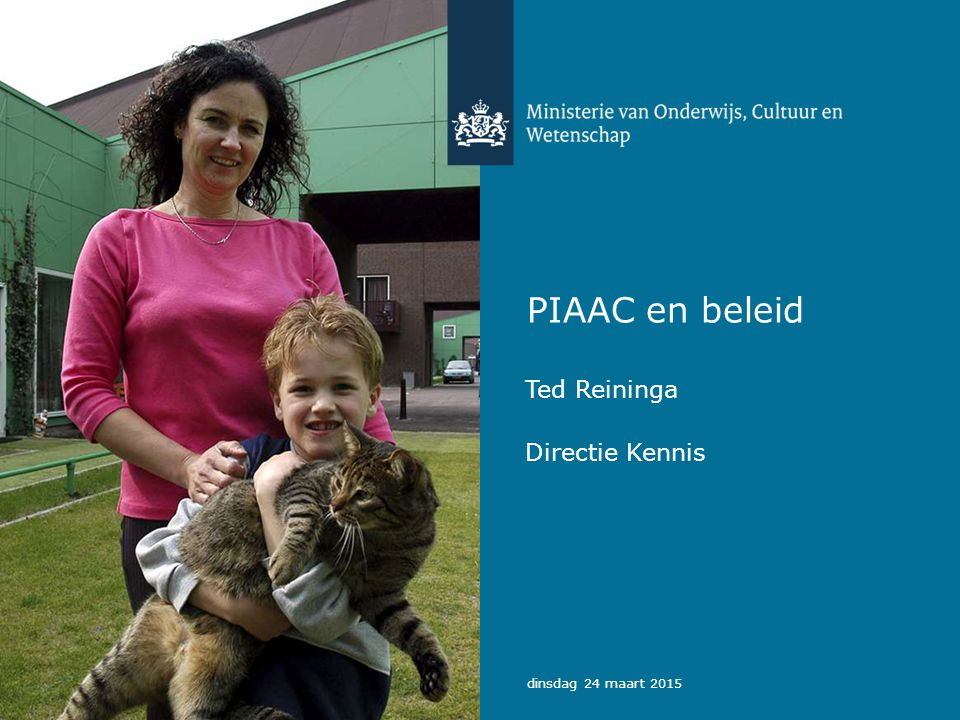 PIAAC en beleid Ted Reininga Directie Kennis dinsdag 24 maart 2015
