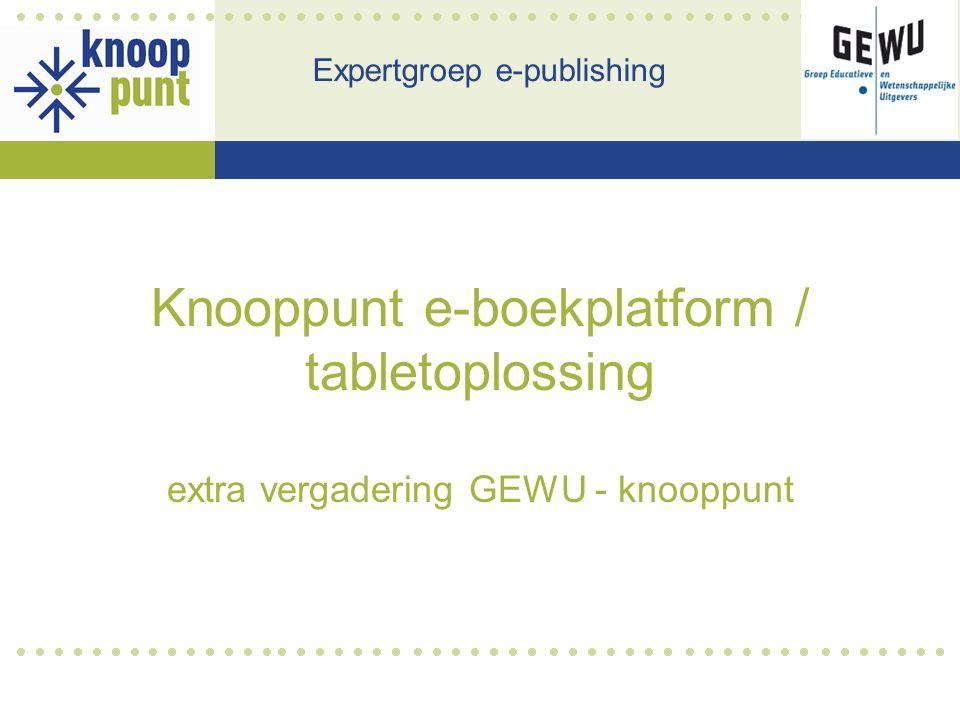 Knooppunt e-boekplatform / tabletoplossing extra vergadering GEWU - knooppunt Expertgroep e-publishing