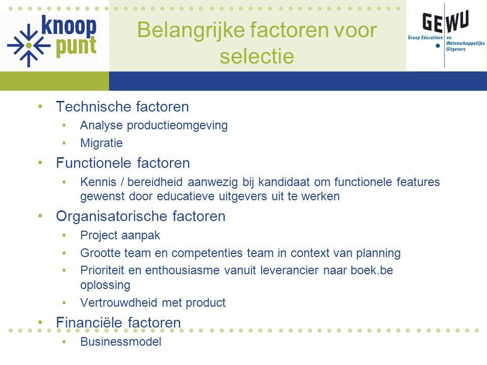Belangrijke factoren voor selectie Technische factoren Analyse productieomgeving Migratie Functionele factoren Kennis / bereidheid aanwezig bij kandid