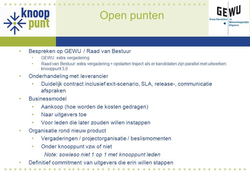 Open punten Bespreken op GEWU / Raad van Bestuur GEWU: extra vergadering Raad van Bestuur: extra vergadering + opstarten traject als er kandidaten zij