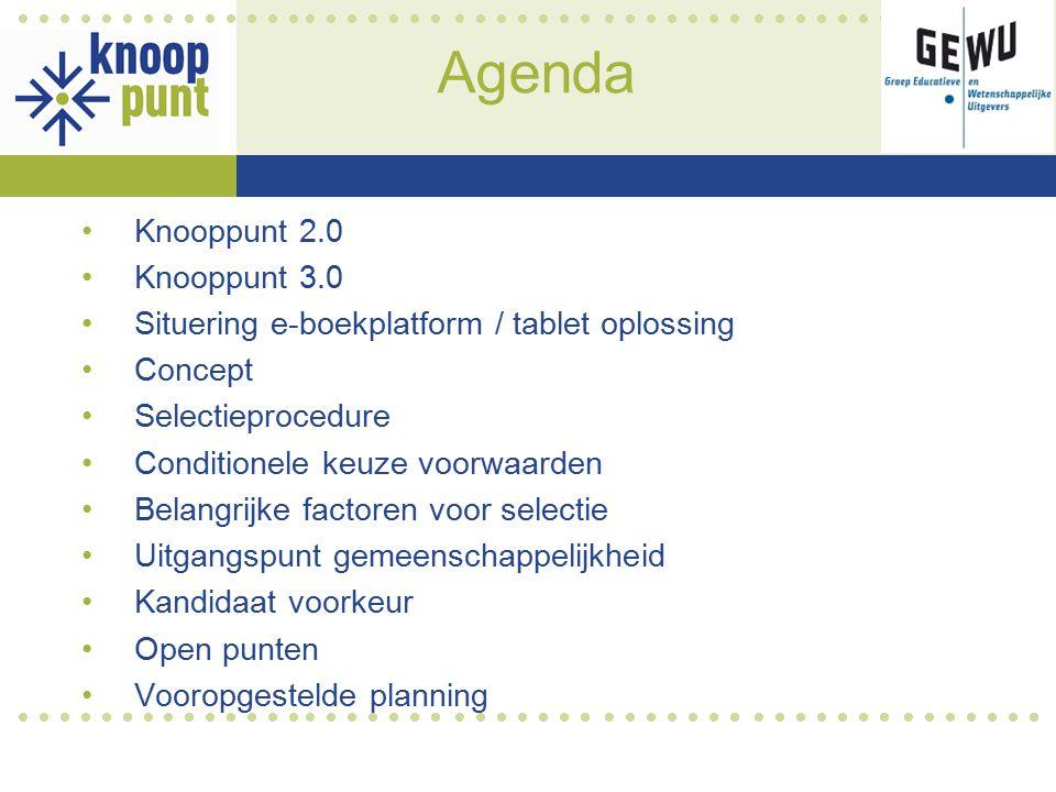 Agenda Knooppunt 2.0 Knooppunt 3.0 Situering e-boekplatform / tablet oplossing Concept Selectieprocedure Conditionele keuze voorwaarden Belangrijke factoren voor selectie Uitgangspunt gemeenschappelijkheid Kandidaat voorkeur Open punten Vooropgestelde planning