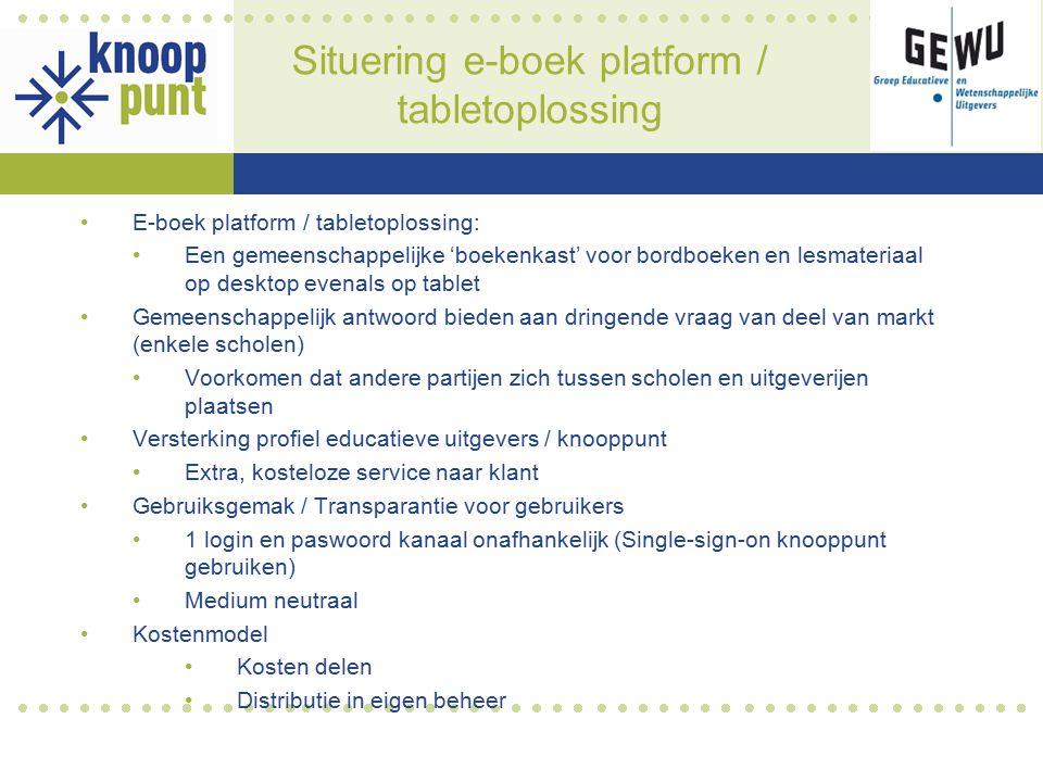 Situering e-boek platform / tabletoplossing E-boek platform / tabletoplossing: Een gemeenschappelijke 'boekenkast' voor bordboeken en lesmateriaal op