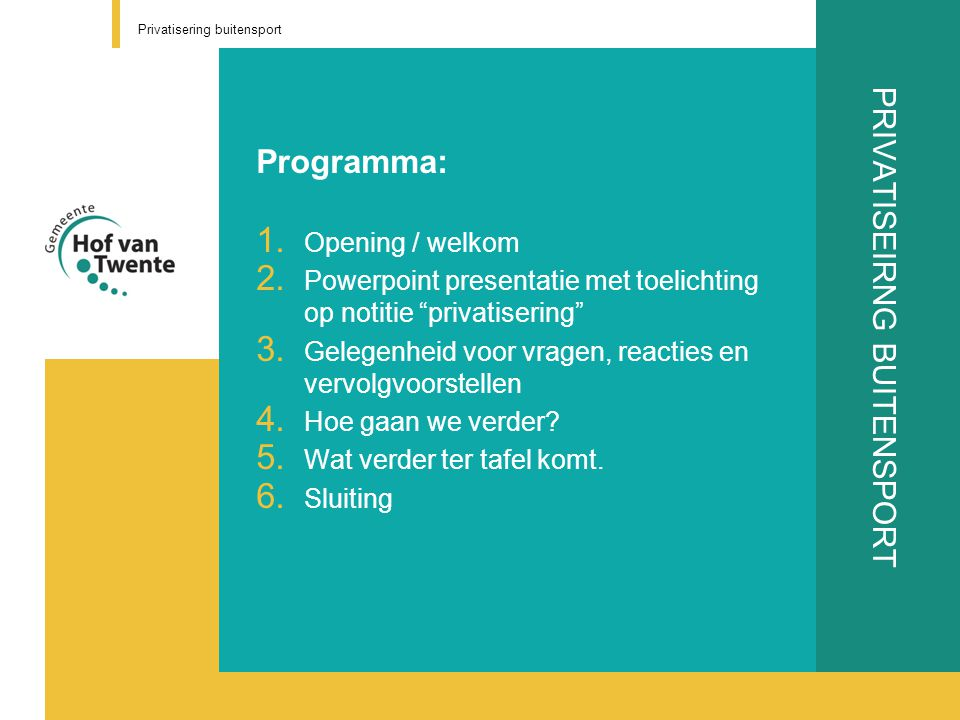 PRIVATISEIRNG BUITENSPORT Programma: 1.Opening / welkom 2.
