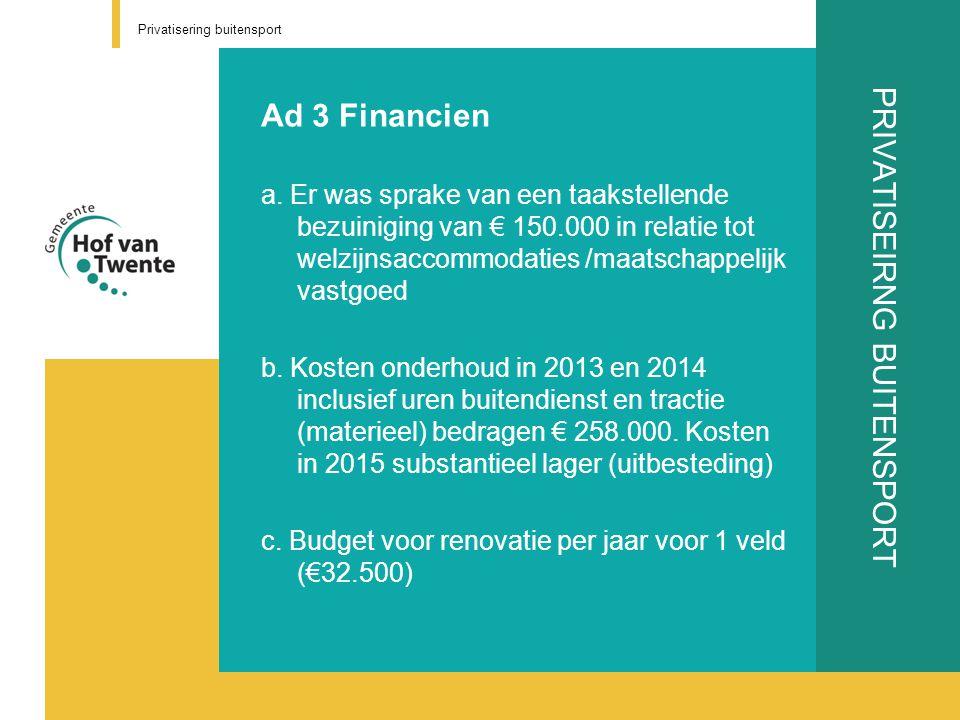 PRIVATISEIRNG BUITENSPORT Ad 3 Financien a. Er was sprake van een taakstellende bezuiniging van € 150.000 in relatie tot welzijnsaccommodaties /maatsc
