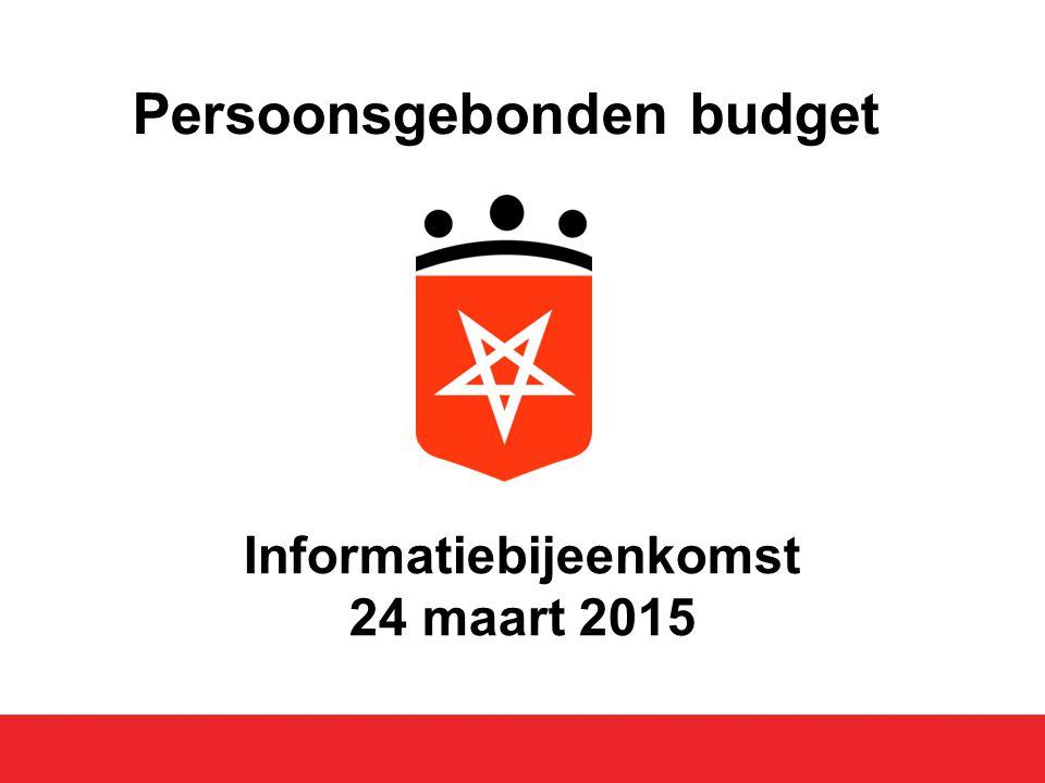 Informatiebijeenkomst 24 maart 2015 Persoonsgebonden budget