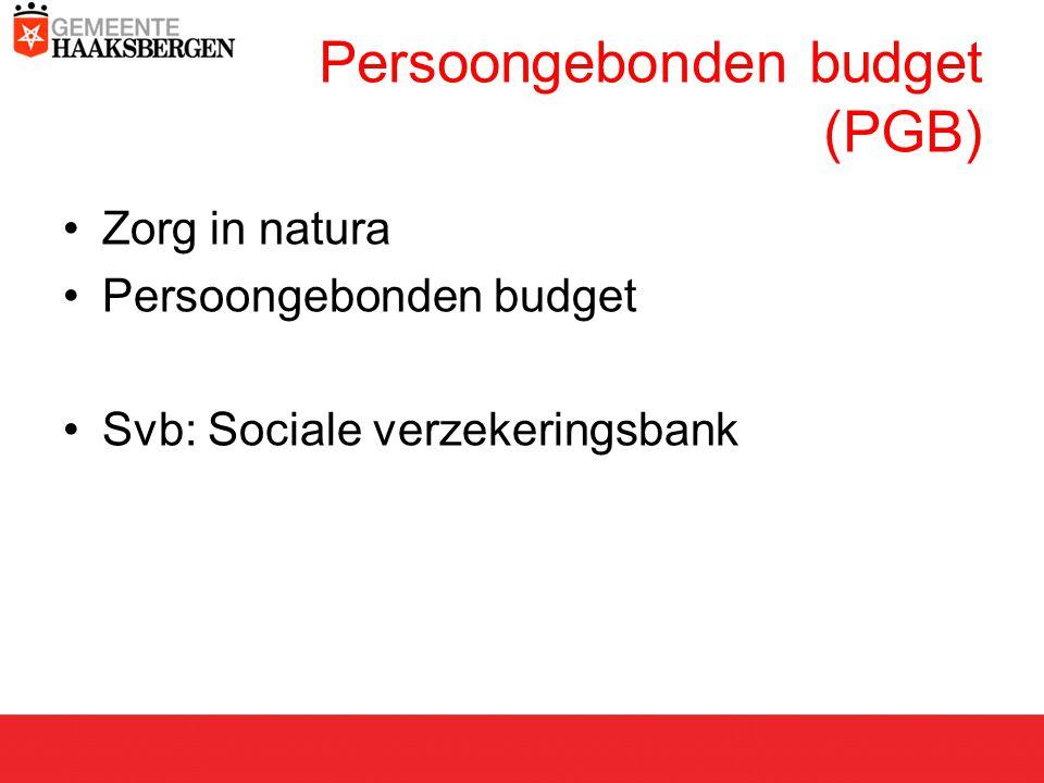 Persoongebonden budget (PGB) Zorg in natura Persoongebonden budget Svb: Sociale verzekeringsbank