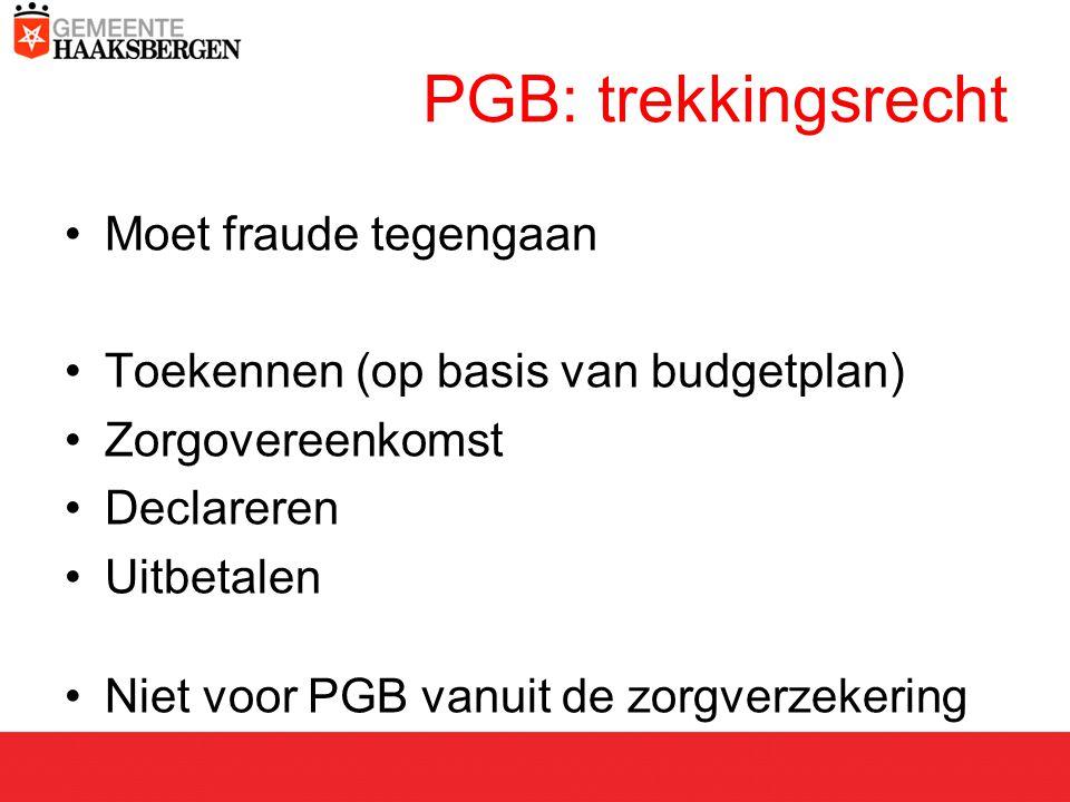PGB: trekkingsrecht Moet fraude tegengaan Toekennen (op basis van budgetplan) Zorgovereenkomst Declareren Uitbetalen Niet voor PGB vanuit de zorgverzekering